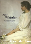 After Whistler. The artist and his influence on American painting