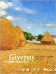 Giverny impressionniste. Une colonie d'artistes, 1885-1915