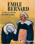 Emile Bernard. Am Puls der Moderne