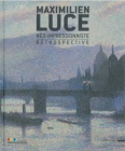 Maximilien Luce, néo-impressionniste. Rétrospective